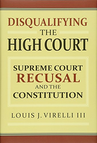 Disqualifying the High Court: Supreme Court Recusal and the Constitution (Hardcover): Louis J. ...