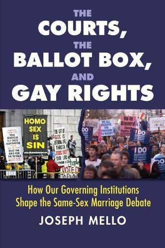 The Courts, the Ballot Box, and Gay Rights: How Our Governing Institutions Shape the Same-Sex ...