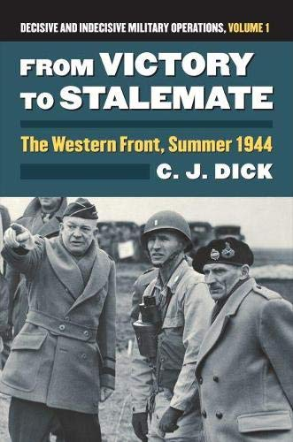 9780700622931: From Victory to Stalemate: The Western Front, Summer 1944?decisive and Indecisive Military Operations, Volume 1 (Modern War Studies)