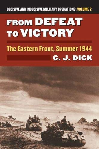 9780700622955: From Defeat to Victory: The Eastern Front, Summer 1944 Decisive and Indecisive Military Operations, Volume 2 (Modern War Studies (Hardcover))