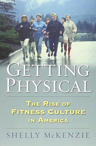 9780700623044: Getting Physical: The Rise of Fitness Culture in America (Culture America (Hardcover))
