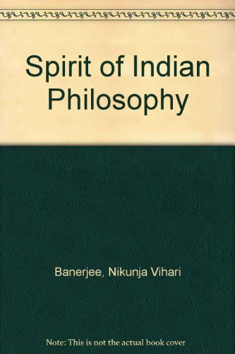 The Spirit of Indian Philosophy.: Nikunja Vihari Banerjee.