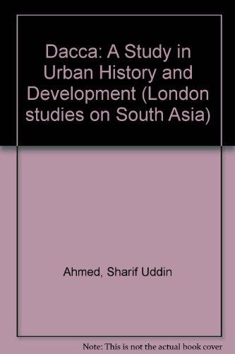 Dacca: A Study in Urban History and Development.: Sharif Uddin Ahmed.