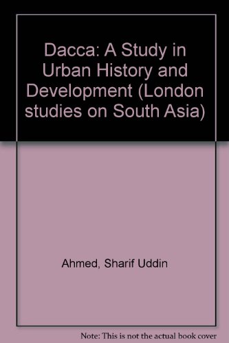Dacca: A Study in Urban History and: Sharif Uddin Ahmed