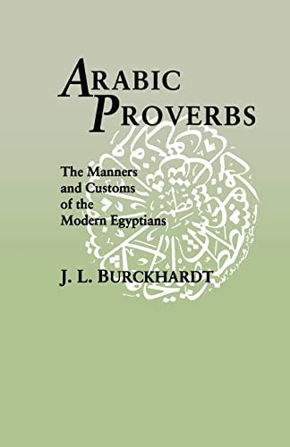 Arabic Proverbs: The Manners and Customs of: J. L. Burckhardt