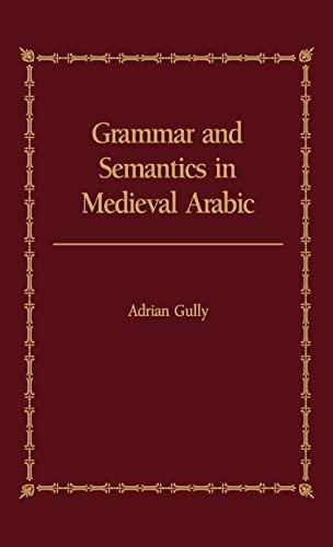 9780700703029: Grammar and Semantics in Medieval Arabic: The Study of Ibn-Hisham's 'Mughni I-Labib'