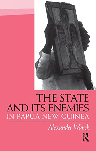 The state and its enemies in Papua New Guinea.: Wanek, Alexander.