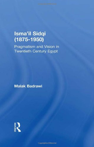 Isma'il Sidqi (1875-1950) Pragmatism and Vision in Twnetieth Century Egypt