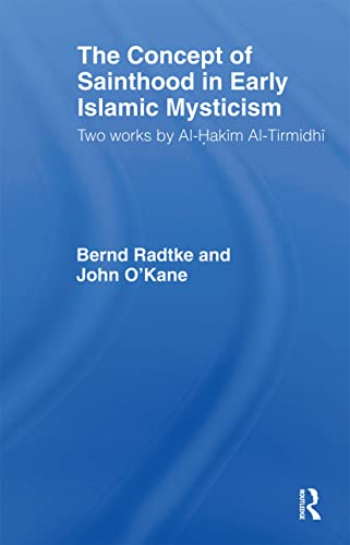 The Concept of Sainthood in Early Islamic Mysticism: Two Works by Al-Hakim al-Tirmidhi - An Annotated Translation with Introduction (Routledge Sufi Series) (9780700704132) by John O'Kane; Bernd Radtke