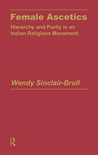 Female Ascetics: Hierarchy and Purity in an Indian Religious Movement: Wendy Sinclair-Brull