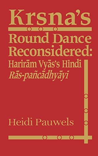 9780700704262: Krsna's Round Dance Reconsidered: Hariram Vyas's Hindi Ras-pancadhyayi (London Studies on South Asia)