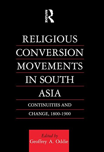 9780700704729: Religious Conversion Movements in South Asia: Continuities and Change, 1800-1990 (Religion & Society in South Asia Series)