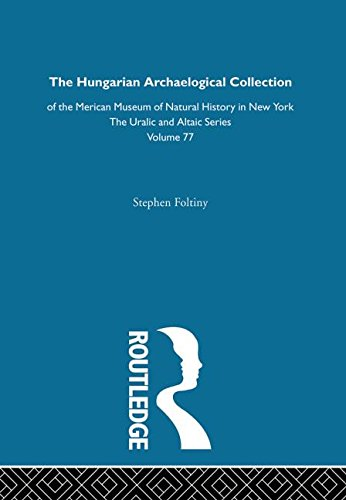 9780700708772: The Hungarian Archeological Collection of the American Museum of Natural History in New York (Indiana University Publications. Uralic and Altaic Series)