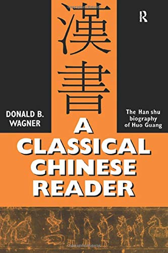 9780700709601: A Classical Chinese Reader: The Han Shu biography of Huo Guang