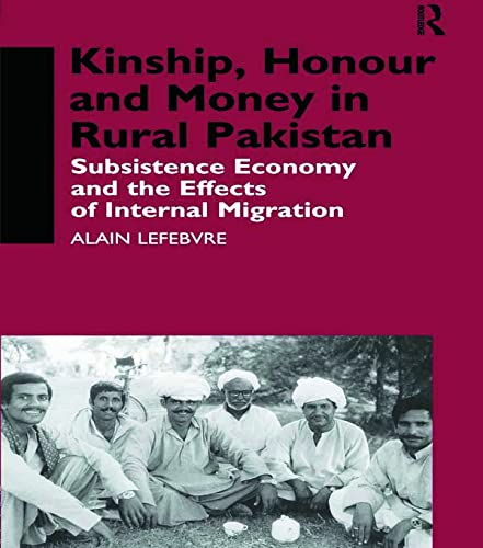 9780700709847: Kinship, Honour and Money in Rural Pakistan: Subsistence Economy and the Effects of International Migration (Nordic Institute of Asian Studies Monograph Series)