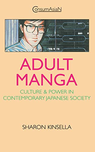 9780700710034: Adult Manga: Culture and Power in Contemporary Japanese Society (ConsumAsian Series)