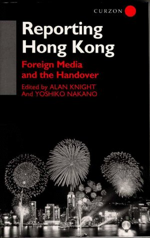 9780700710416: Reporting Hong Kong: Foreign Media and the Handover (Consumasian S)