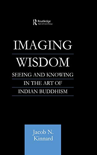 9780700710836: Imaging Wisdom: Seeing and Knowing in the Art of Indian Buddhism (Routledge Critical Studies in Buddhism)