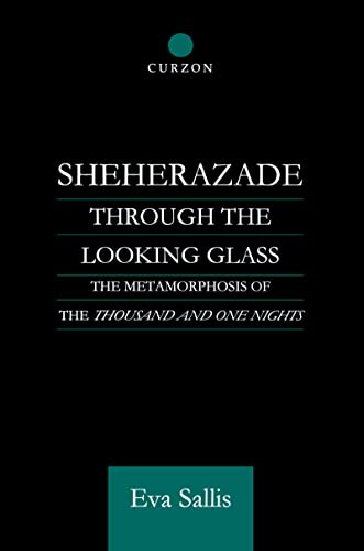 9780700710997: Sheherazade Through the Looking Glass: The Metamorphosis of the 'Thousand and One Nights' (Routledge Studies in Middle Eastern Literatures)
