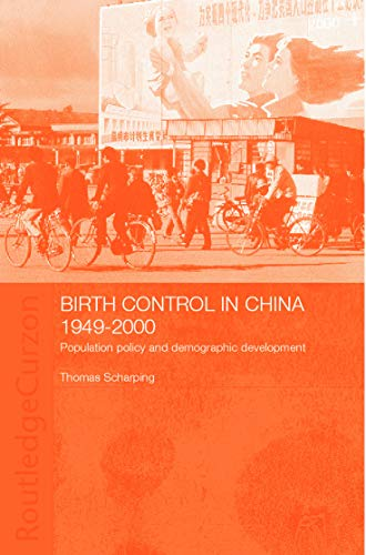 Birth Control in China 1949-2000: Population Policy and Demographic Development (Chinese Worlds): ...
