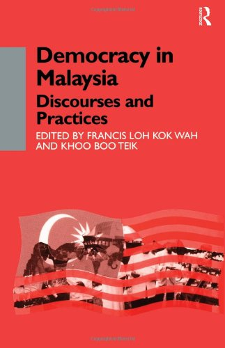 Democracy in Malaysia: Discourses and Practices (Democracy in Asia)