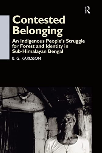 9780700711796: Contested Belonging: An Indigenous People's Struggle for Forest and Identity in Sub-Himalayan Bengal