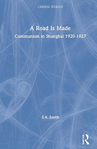 9780700712076: A Road Is Made: Communism in Shanghai 1920-1927 (Chinese Worlds)