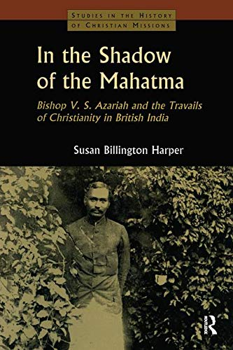 9780700712328: In the Shadow of the Mahatma: Bishop Azariah and the Travails of Christianity in British India (Studies in the History of Christian Missions)
