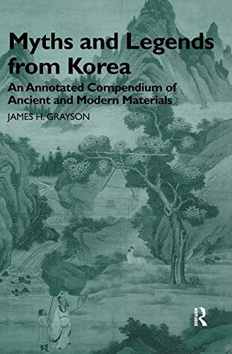 9780700712410: Myths and Legends from Korea: An Annotated Compendium of Ancient and Modern Materials