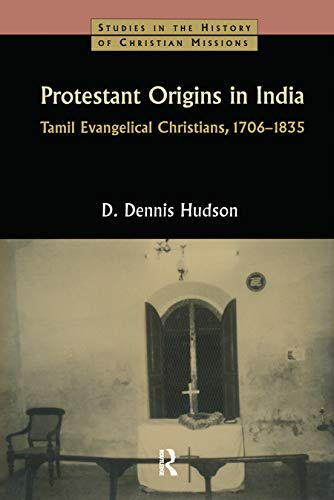 Protestant Origins in India: Tamil Evangelical Christians: Hudson, D. Dennis