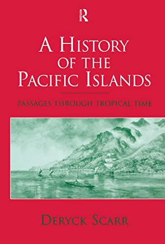 A History of the Pacific Islands: Passages Through Tropical Time: Deryck Scarr