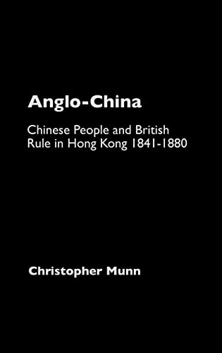9780700712984: Anglo-China: Chinese People and British Rule in Hong Kong, 1841-1880