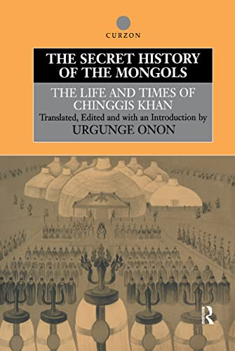 9780700713356: The Secret History of the Mongols: The Life and Times of Chinggis Khan (Institute of East Asian Studies)