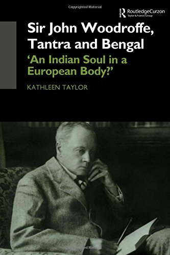 Sir John Woodroffe, Tantra and Bengal: 'An Indian Soul in a European Body?' (SOAS Studies on South Asia) (9780700713455) by Kathleen Taylor