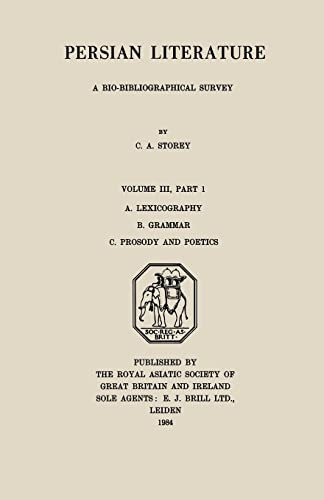 9780700713646: Persian Literature - A Biobibliographical Survey: A. Lexicography. B. Grammar. C. Prosody and Poetics. (Volume III Part 1) (Royal Asiatic Society Books)
