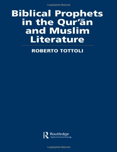 9780700713943: Biblical Prophets in the Qur'an and Muslim Literature (Routledge Studies in the Qur'an)
