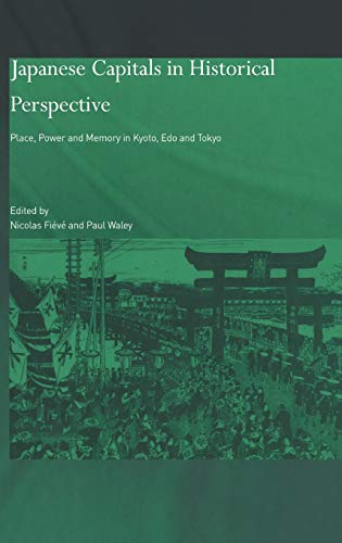 9780700714094: Japanese Capitals in Historical Perspective: Place, Power and Memory in Kyoto, Edo and Tokyo