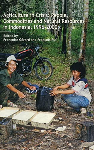 Agriculture in Crisis: People, Commodities and Natural Resources in Indonesia 1996-2001: FranCois ...
