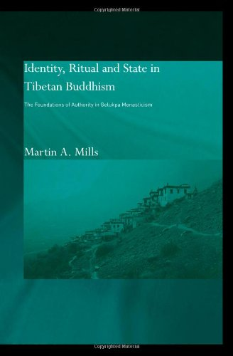 Identity, Ritual and State in Tibetan Buddhism: The Foundations of Authority in Gelukpa Monasticism...