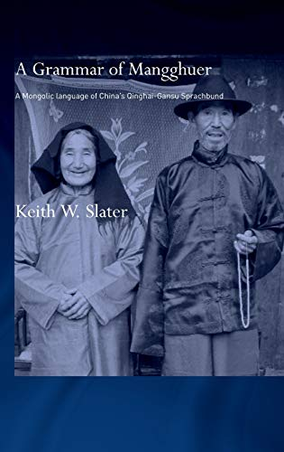 9780700714711: A Grammar of Mangghuer: A Mongolic Language of China's Qinghai-Gansu Sprachbund (Routledge Studies in Asian Linguistics)