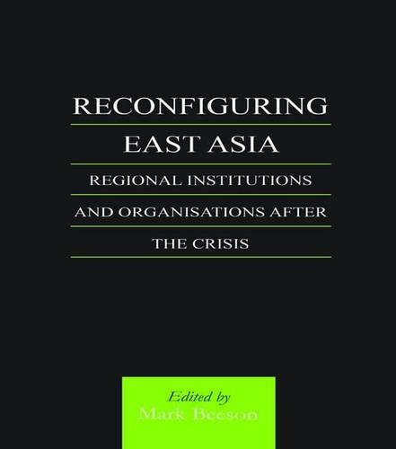 9780700714773: Reconfiguring East Asia: Regional Institutions and Organizations After the Crisis