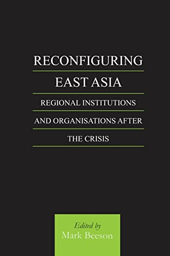 9780700714780: Reconfiguring East Asia: Regional Institutions and Organizations After the Crisis