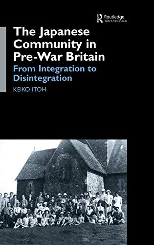 9780700714872: The Japanese Community in Pre-War Britain: From Integration to Disintegration