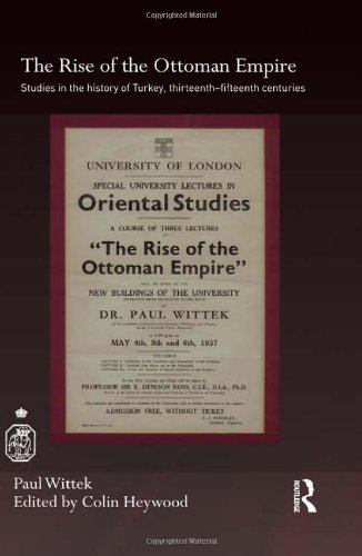 The Rise of the Ottoman Empire: Studies on the History of Turkey, 13th-15th centuries: Paul Wittek