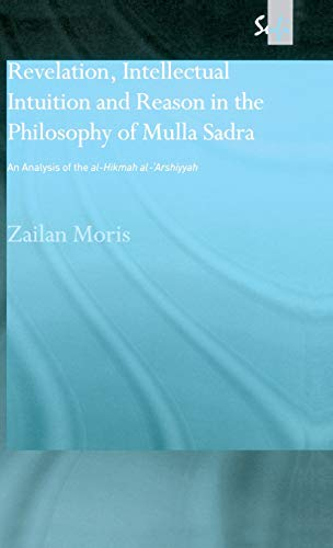 9780700715022: Revelation, Intellectual Intuition and Reason in the Philosophy of Mulla Sadra: An Analysis of the al-hikmah al-'arshiyyah (Routledge Sufi Series)