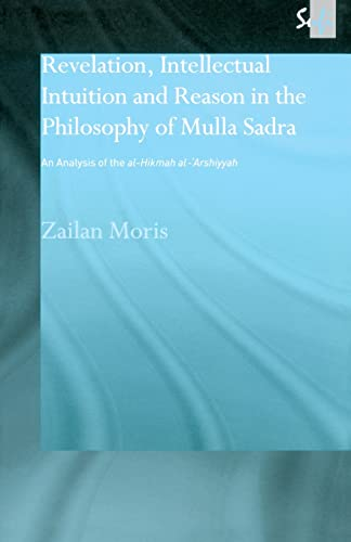9780700715039: Revelation, Intellectual Intuition and Reason in the Philosophy of Mulla Sadra: An Analysis of the al-hikmah al-'arshiyyah (Routledge Sufi Series)