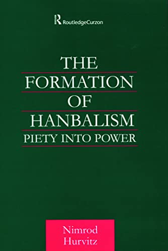 9780700715077: The Formation of Hanbalism: Piety into Power (Culture and Civilization in the Middle East)