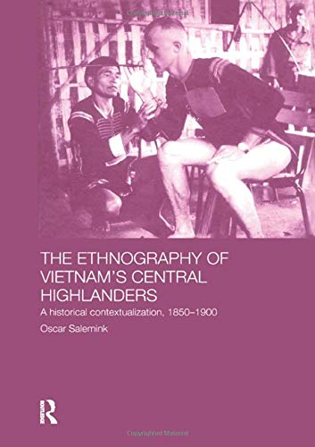 9780700715701: The Ethnography of Vietnam's Central Highlanders: A Historical Contextualization 1850-1990 (Anthropology of Asia)
