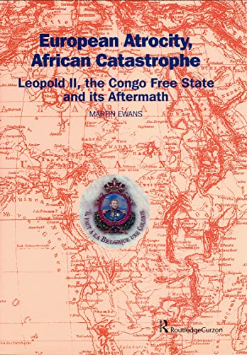 European atrocity, African catastrophe Leopold II, the Congo free state and its aftermath.