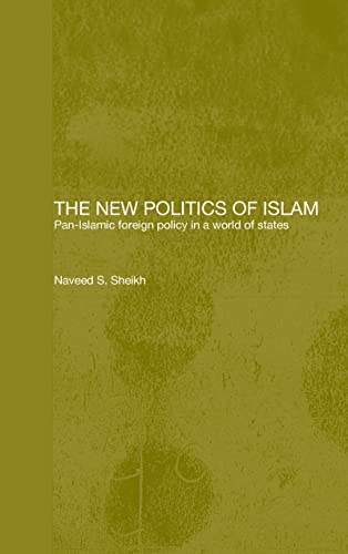 9780700715923: The New Politics of Islam: Pan-Islamic Foreign Policy in a World of States (Routledge Islamic Studies Series)